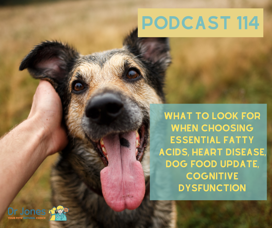 [Podcast 114] What to Look for When Choosing Essential Fatty Acids, Heart Disease, Dog Food Update, Cognitive Dysfunction